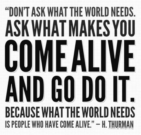 The world needs people who have come alive!